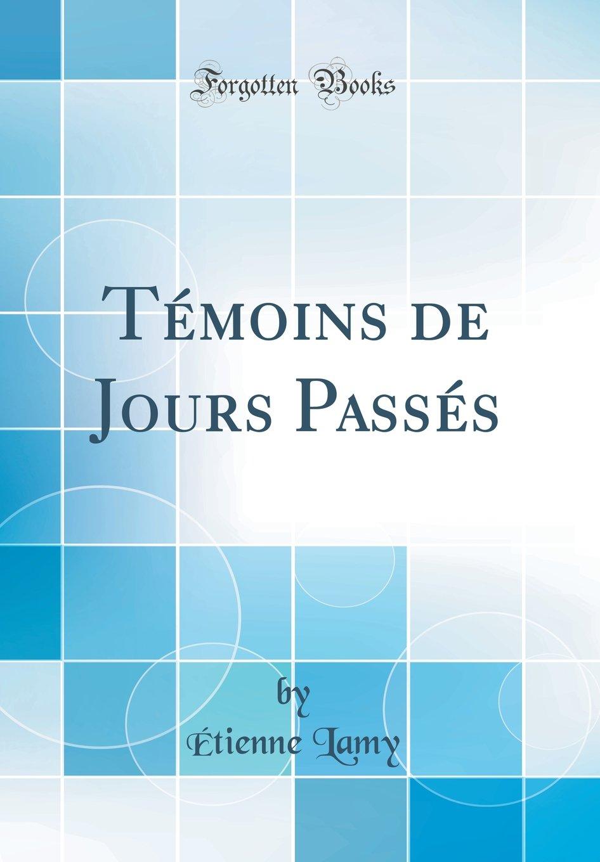 Témoins de Jours Passés (Classic Reprint) (French Edition) pdf