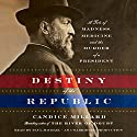Destiny of the Republic: A Tale of Madness, Medicine and the Murder of a President Audiobook by Candice Millard Narrated by Paul Michael