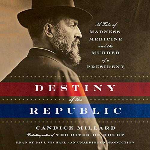 Destiny of the Republic: A Tale of Madness, Medicine and the Murder of a President by Unknown