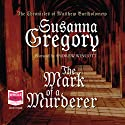 The Mark of a Murderer Audiobook by Susanna Gregory Narrated by Andrew Wincott