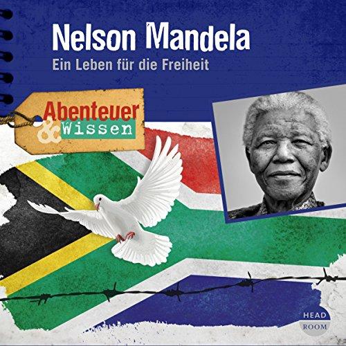 Nelson Mandela: Ein Leben für die Freiheit (Abenteuer & Wissen)