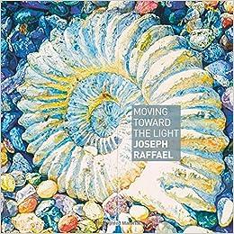 Moving Toward the Light : Joseph Raffael