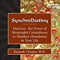 Synchrodestiny: Discover the Power of Meaningful Coincidence to Manifest Abundance in Your Life Audiobook by Deepak Chopra Narrated by Deepak Chopra