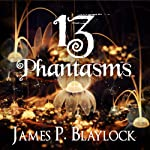 13 Phantasms | James P. Blaylock