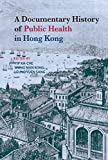 img - for A Documentary History of Public Health in Hong Kong book / textbook / text book