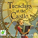 Tuesdays at the Castle: Castle Glower, Book 1 Audiobook by Jessica Day George Narrated by Susie Jackson