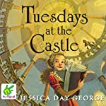 Tuesdays at the Castle: Castle Glower, Book 1 | Jessica Day George