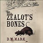 The Zealot's Bones | D. M. Mark