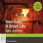 Ned Kelly: A Short Life | Ian Jones