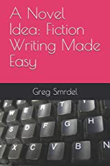 A Novel Idea: Fiction Writing Made Easy Paperback