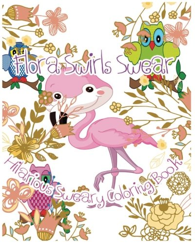 Flora Swirl (Flora Swirls Swear: Hilarious Sweary Coloring Book (Art of Swear in Daily Life) (Volume 2))
