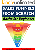 Sales Funnels from Scratch: Basics for Beginners (Business Basics for Beginners Book 18)
