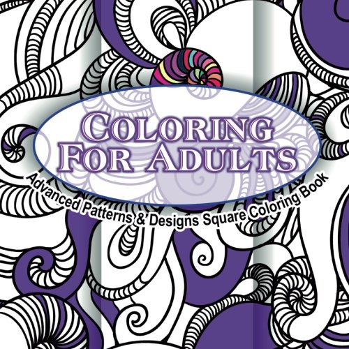 Coloring For Adults Advanced Patterns & Designs Square Coloring Book (Beautiful Patterns & Designs Adult Coloring Books) (Volume 36)
