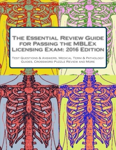The Essential Review Guide for Passing the MBLEx Licensing Exam: 2016 Edition: Includes Practice Tests, Pathology & Medical Terminology Guides, Crossword Puzzle Review & Flashcards