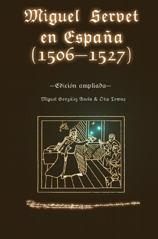 Miguel Servet en España 1506-1527 . Edición ampliada.: Amazon.es ...