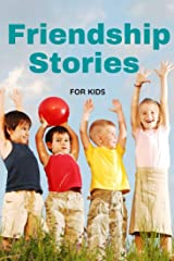 Friendship Stories For Children: To Teach Kids to Be the Perfect Pals! Kindle Edition