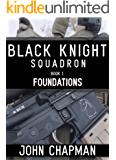 Black Knight Squadron: Book 1: Foundations