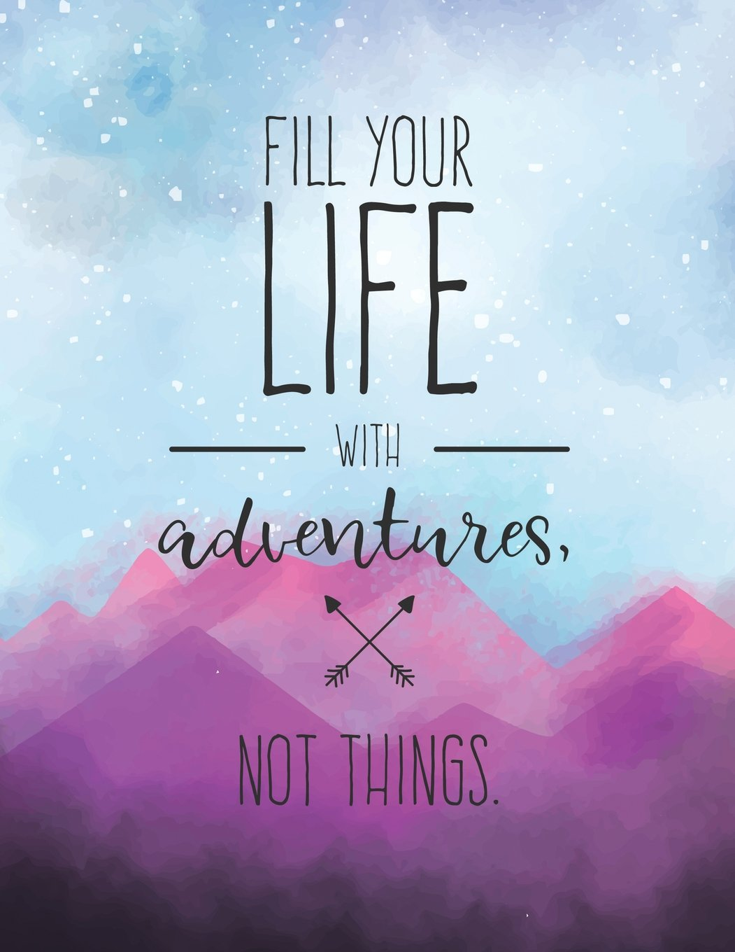 Fill Your Life With Adventures Not Things Travel Journal 365 Days Of Travel In A Minute A Day Travel Quotes World Map Gifts For Travelers Volume 10 Notebooks Nomadic