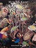How to Keep Tropical Aquarium Fish, Jonathan Stuart, 1577170164