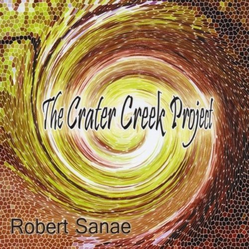 Robert Sanae/The Crater Creek Project by Robert Sanae (2013-08-03)