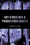 Art Direction and Production Design (Behind the Silver Screen Series)