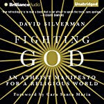 Fighting God: An Atheist Manifesto for a Religious World | David Silverman