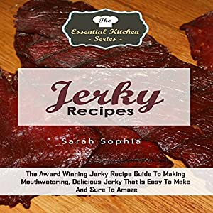 Jerky Recipes: The Award Winning Jerky Recipe Guide to Making Mouthwatering, Delicious Jerky That Is Easy to Make and Sure to Amaze Audiobook