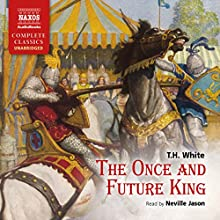 The Once and Future King Audiobook by T. H. White Narrated by Neville Jason