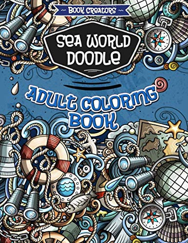 Sea World Doodle Coloring Book for Adults: 35 High Quality Doodle Designs + Extra 5 Pages (Animal Mandala, Halloween Doodle, Easter Doodle -