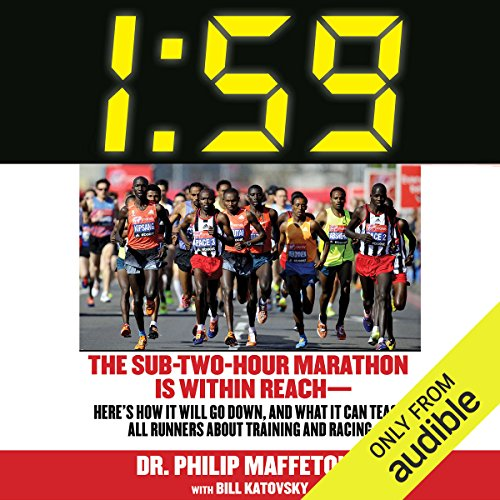 1:59: The Sub-Two-Hour Marathon Is Within Reach - Here's How It Will Go Down, and What It Can Teach All Runners About Training and Racing