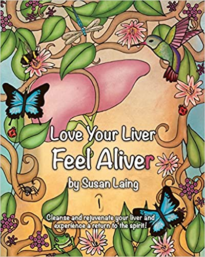 love your liver feel aliver: liver and gallbladder detox with plant-based,  anti-inflammatory, mucus-free raw food recipes  plus tips, diagrams, photos      a