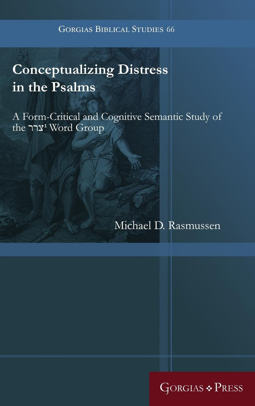 Read Online Conceptualizing Distress in the Psalms: A Form-Critical and Cognitive Semantic Study of the 1 Word Group (Gorgias Biblical Studies) PDF