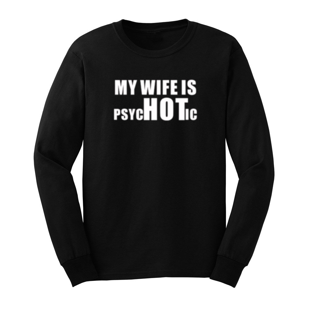S My Wife Is Hot Funny Psychotic Joke T Shirts Casual Tee