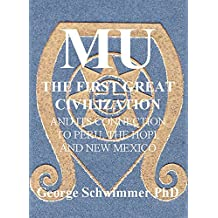 MU: THE FIRST GREAT CIVILIZATION - And Its Connection To Peru, The Hopi And New Mexico