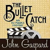 The Bullet Catch: An Eli Marks Mystery, Book 2 | John Gaspard