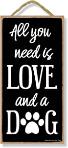 Honey Dew Gifts Dog Decor, All You Need is Love and A Dog 5 inch by 10 inch Hanging Sign, Wall Art, Decorative Wood Sign
