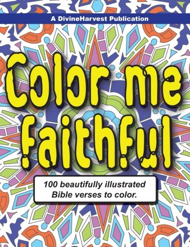 Color me faithful: 100 beautifully illustrated Bible verses to color pdf