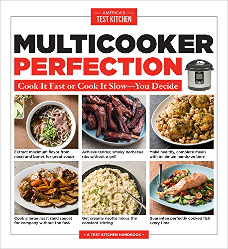 Multicooker Perfection: Cook It Fast or Cook It Slow-You Decide (America's Test Kitchen Best Electric Pressure Cooker)