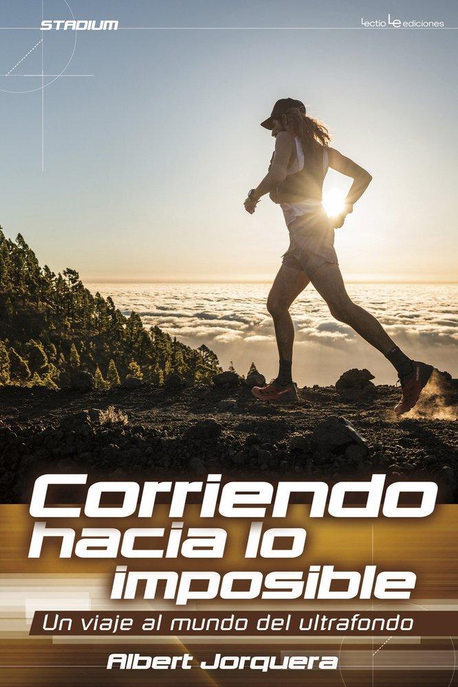 Corriendo Hacia Lo Imposible. Un Viaje Al Mundo Del Ulttrafondo (Stadium)