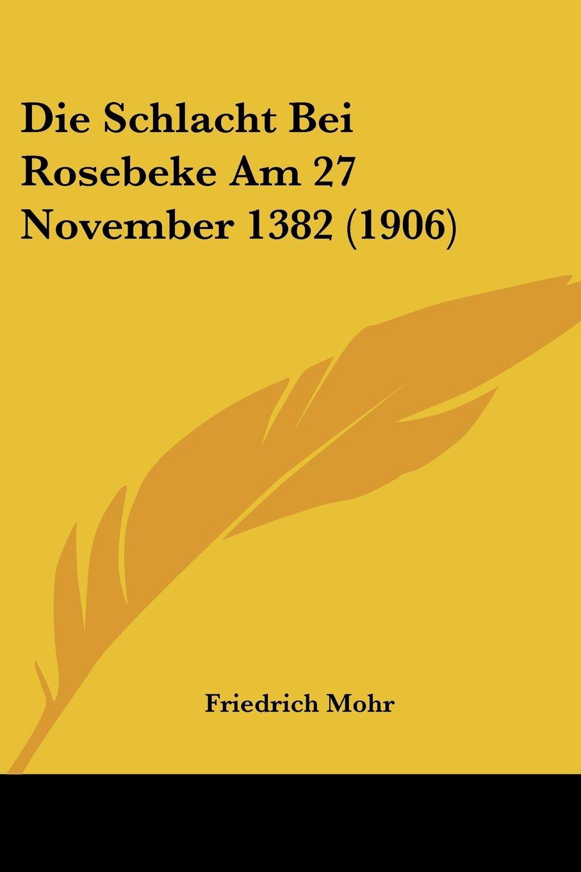 Download Die Schlacht Bei Rosebeke Am 27 November 1382 (1906) (German Edition) PDF