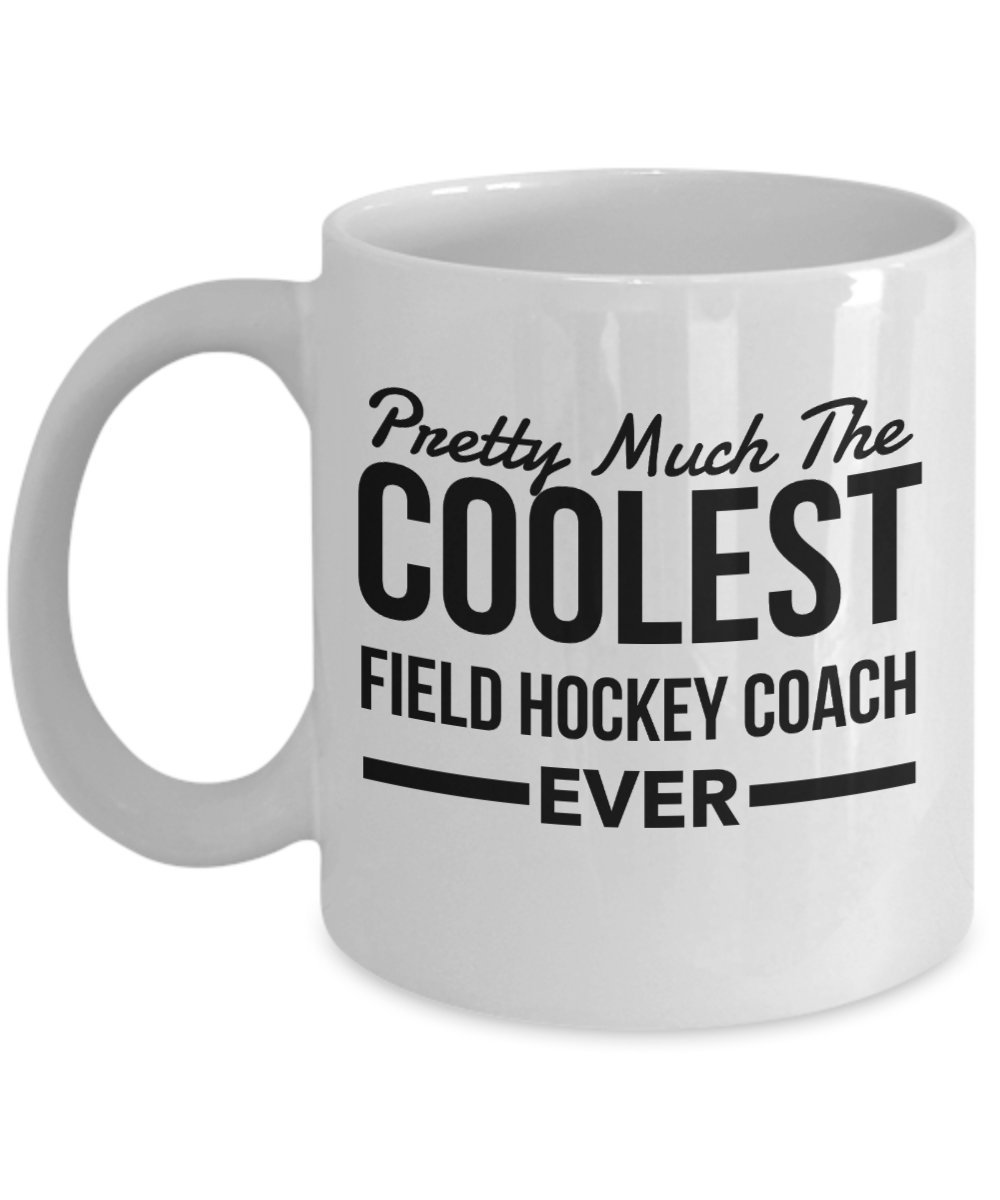 Field Hockey Coach Gifts - Pretty Much The Coolest Ever Coffee Mug, Novelty Appreciation Thank You Gift Ideas ...