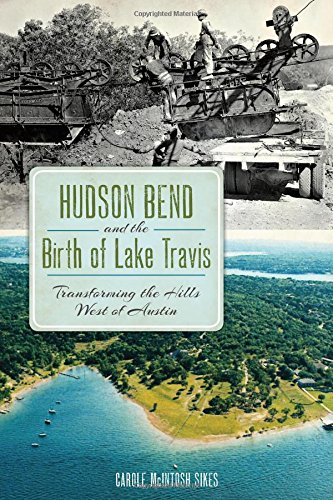 Hudson Bend and the Birth of Lake Travis:: Transforming the Hills West of Austin (American Chronicles)
