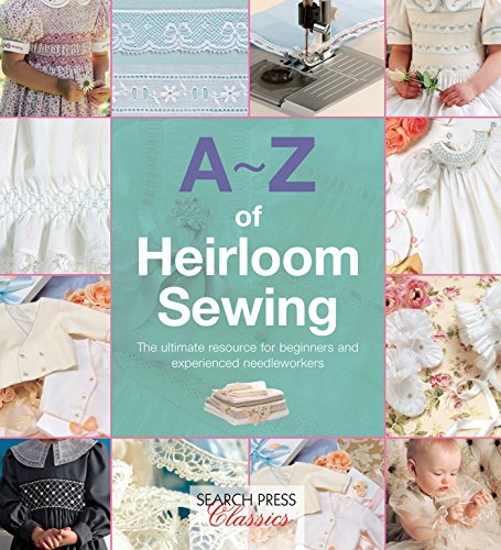A-Z of Heirloom Sewing (A-Z of Needlecraft) Flexibound – August 11, 2015