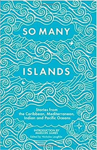 So Many Islands: Stories From The Caribbean, Mediterranean, Indian And Pacific Oceans por Nicholas Laughlin epub