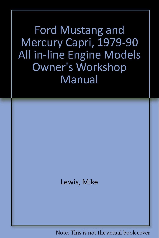 Ford Mustang & Mercury Capri 1979 thru 1990 : All inline engine models 140  cu in (2.3 liter) & Turbo : 200 cu in (3.3 liter) Automotive Repair Manual  ...