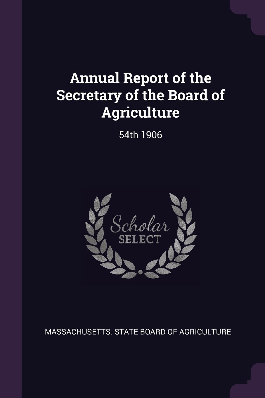 Read Online Annual Report of the Secretary of the Board of Agriculture: 54th 1906 pdf epub