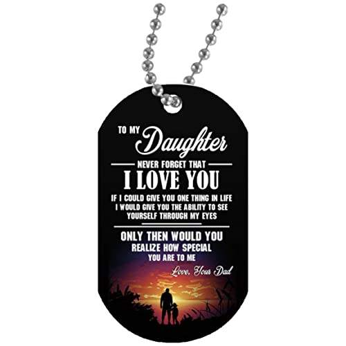 ae6851fd45e Customed To My Daughter Dog Tag Jewelry - Never Forget That I Love You - If  I Could Give You One Thing Great Birthday Gift For Your Child/ Children On  ...