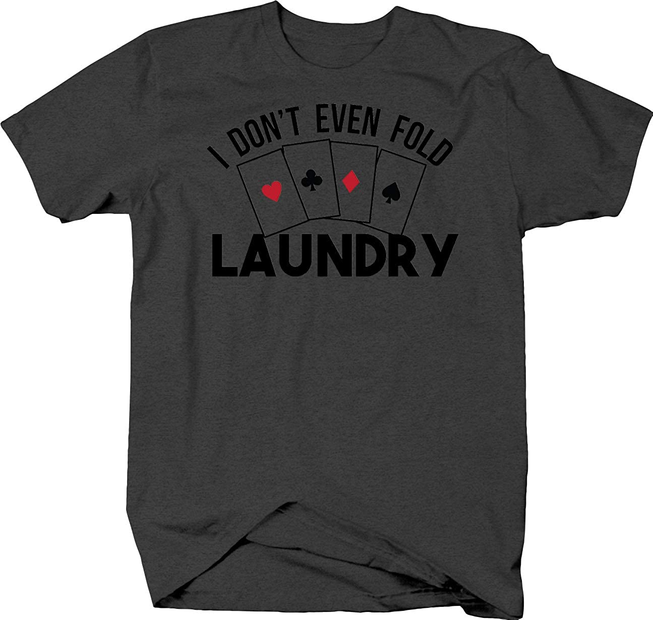 LIFESTYLE SHIRTS & GRAPHIX I Don't Even fold Laundry Card Suits caps Funny Poker Bet Gamble T Shirt for Men