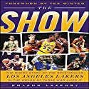 The Show: The Inside Story of the Spectacular Los Angeles Lakers in the Words of Those Who Lived It Audiobook by Roland Lazenby Narrated by  uncredited