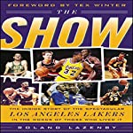 The Show: The Inside Story of the Spectacular Los Angeles Lakers in the Words of Those Who Lived It | Roland Lazenby
